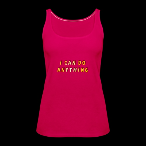 I can do anything - Women's Premium Tank Top
