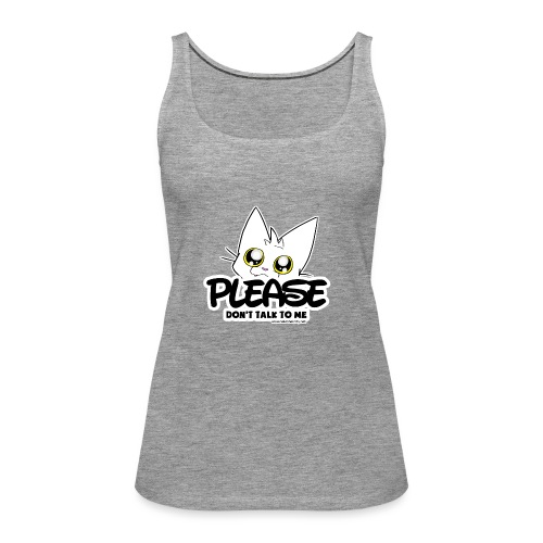 Please Don't Talk To Me - Women's Premium Tank Top