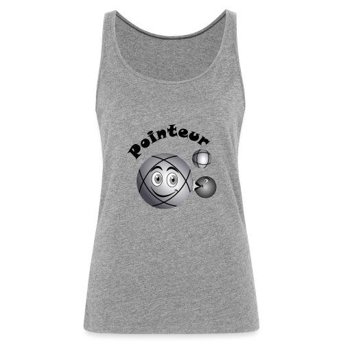 t shirt pointeur pétanque boule existe en tireur N - Débardeur Premium Femme