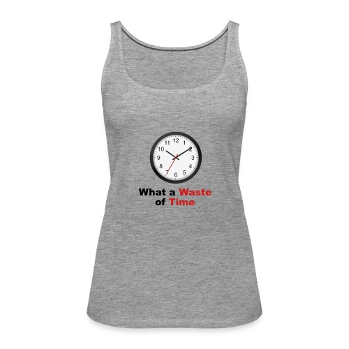 What a Waste of Time - Women's Premium Tank Top