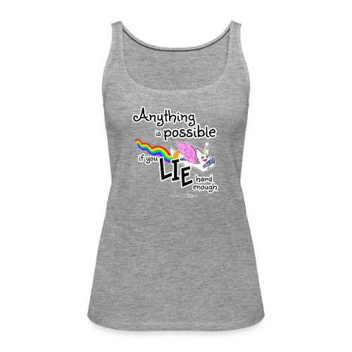 Anything Is Possible if you lie hard enough - Women's Premium Tank Top