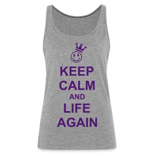 KEEP CALM an LIFE AGAIN - Frauen Premium Tank Top