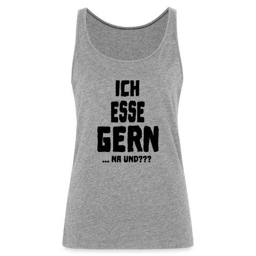 ICH ESSE GERN ... na und??? - Frauen Premium Tank Top