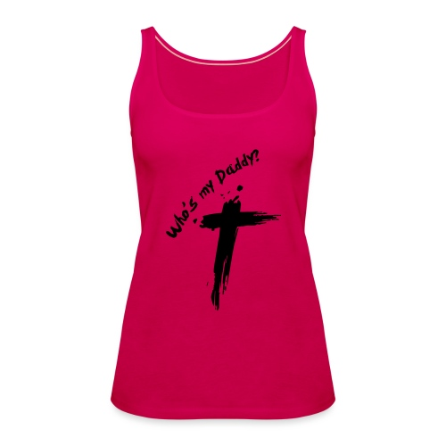 Who's my Daddy? - Vrouwen Premium tank top