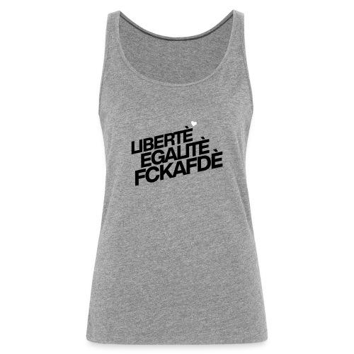 Liberté Egalité Fckafdé - Frauen Premium Tank Top