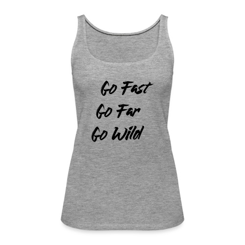 Go Fast! Go Far! Go Wild! (schwarz) - Frauen Premium Tank Top