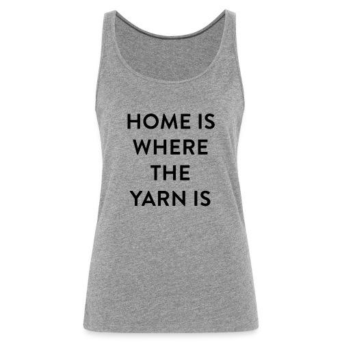 Breien - Home is where the Yarn is - Vrouwen Premium tank top