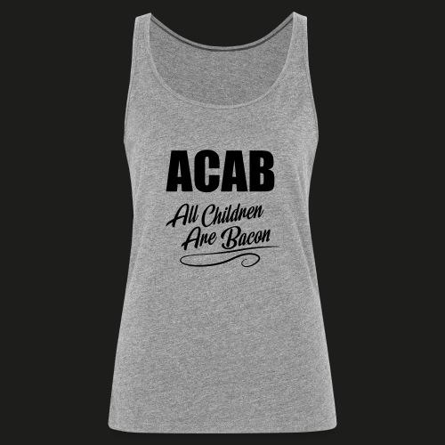 ACAB - All Children Are Bacon - Frauen Premium Tank Top