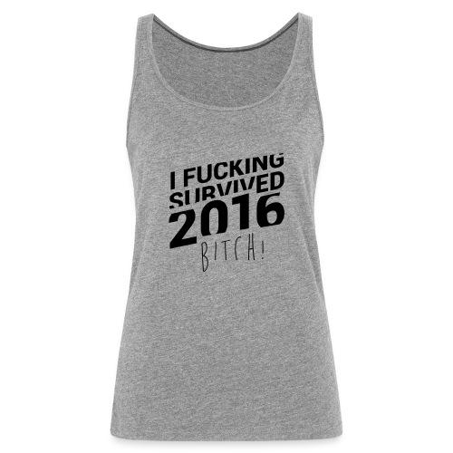 I Fucking Survived 2016 Bitch! - Frauen Premium Tank Top