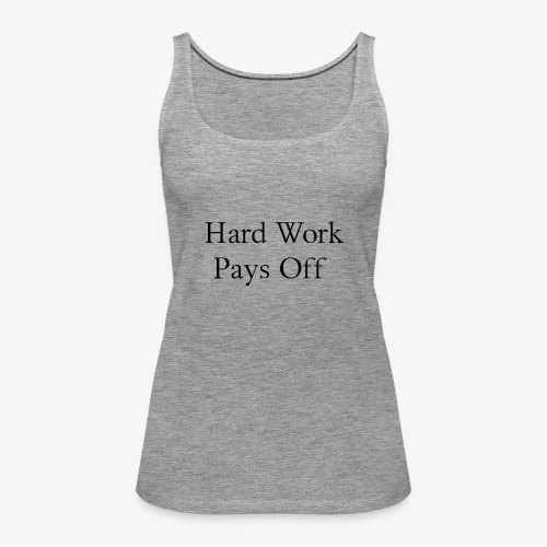 Hard Work - Frauen Premium Tank Top