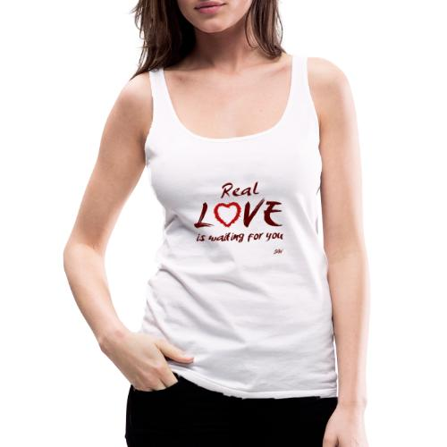 Real love is waiting for you - Débardeur Premium Femme