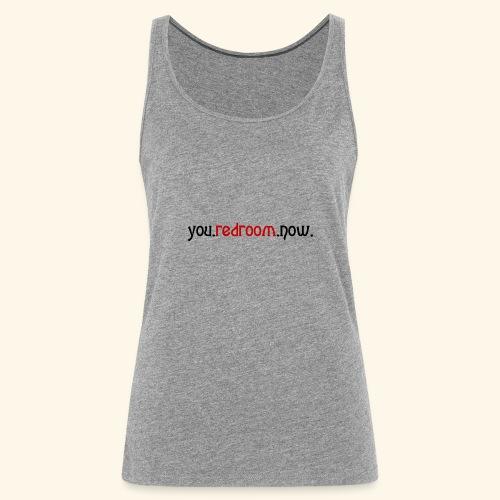 you redroom now - Women's Premium Tank Top