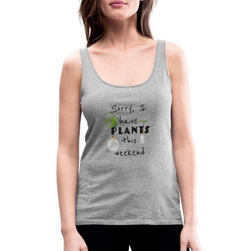 Sorry, I have plants this weekend - black - Frauen Premium Tank Top