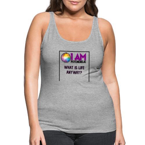 WHAT IS LIFE ANYWAY - Vrouwen Premium tank top