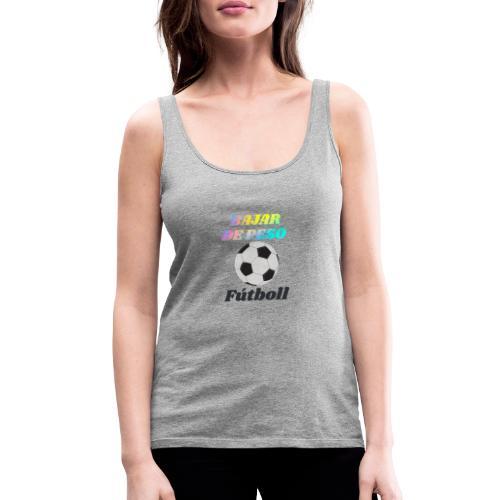 El fútbol para estar en forma - Camiseta de tirantes premium mujer