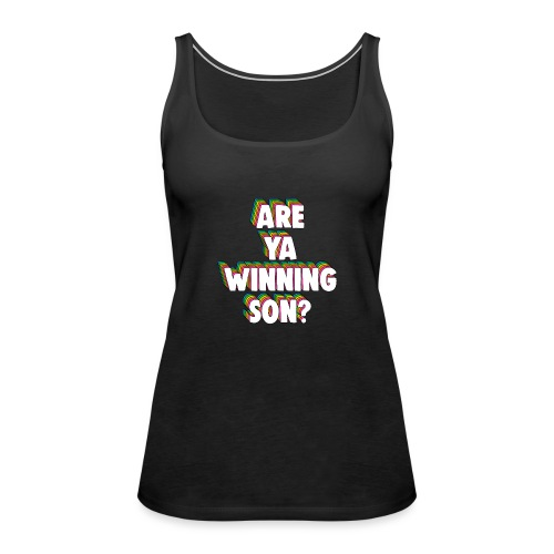 Are Ya Winning, Son? Meme - Women's Premium Tank Top