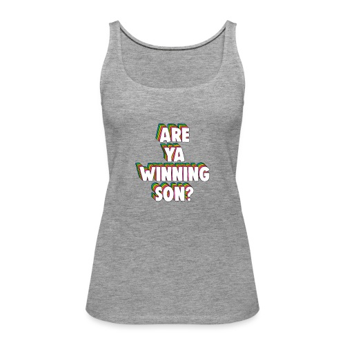 Are Ya Winning, Son? Meme - Women's Premium Tank Top