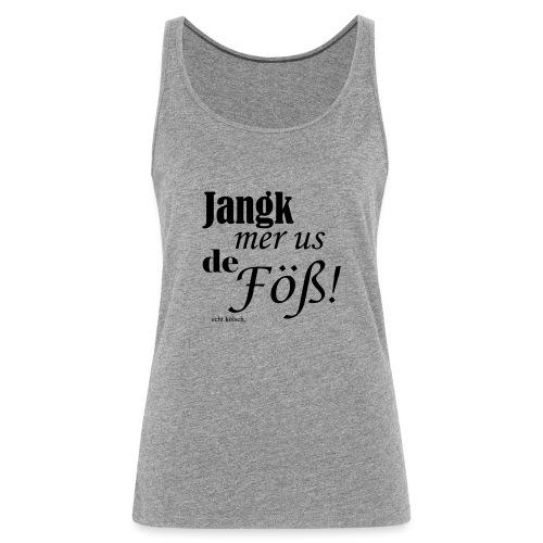 Jang mer us de Föß! - Frauen Premium Tank Top