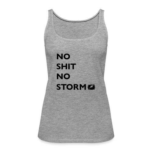 NO SHIT NO STORM! - Frauen Premium Tank Top