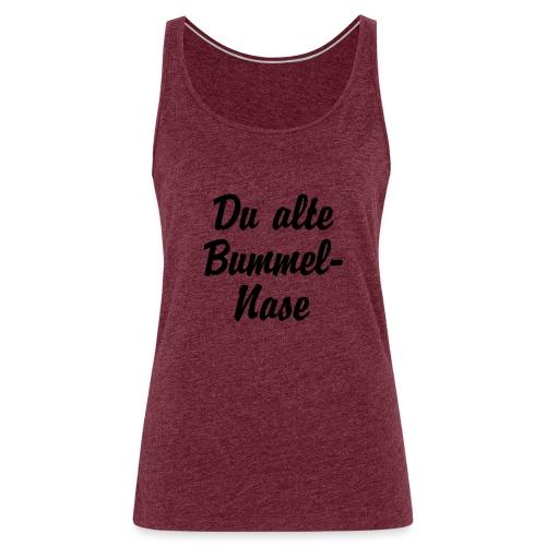 Du alte Bummel Nase - Frauen Premium Tank Top