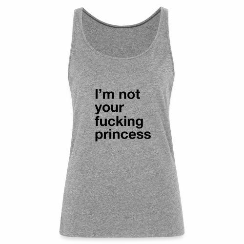 I m Not your Fucking Princess - Débardeur Premium Femme