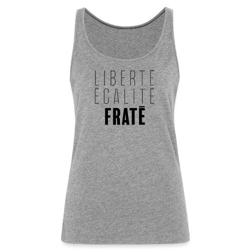 Liberté Egalité Fraté - Débardeur Premium Femme