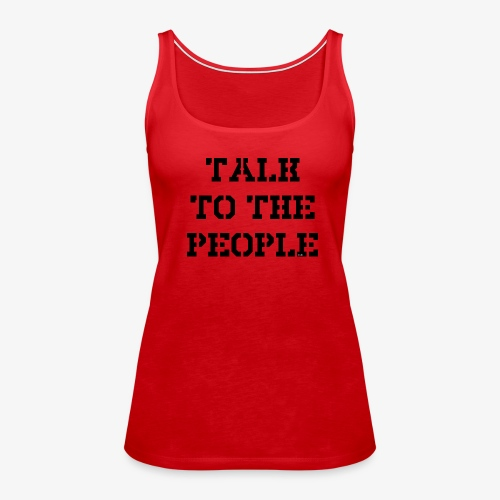 Talk to the people - schwarz - Frauen Premium Tank Top