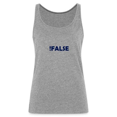!False - Frauen Premium Tank Top