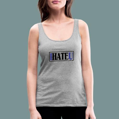 I HATE U by pEMIEL - Vrouwen Premium tank top