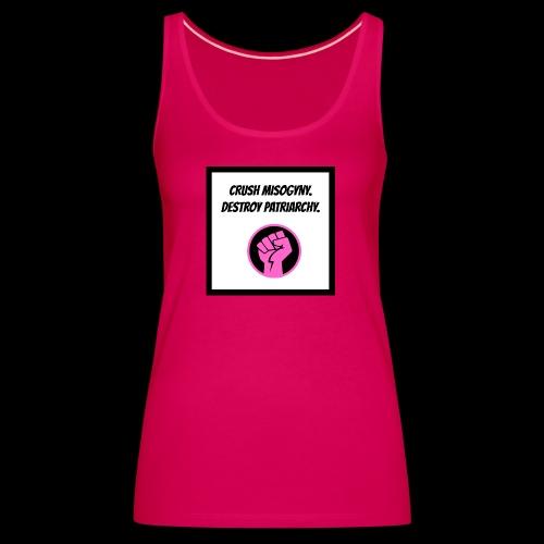 Crush misoginy. Destroy patriarchy. - Women's Premium Tank Top