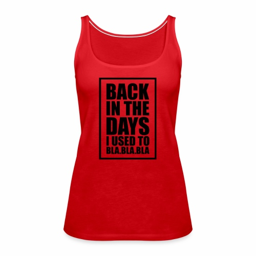 back in the days bla bla ver01 - Dame Premium tanktop