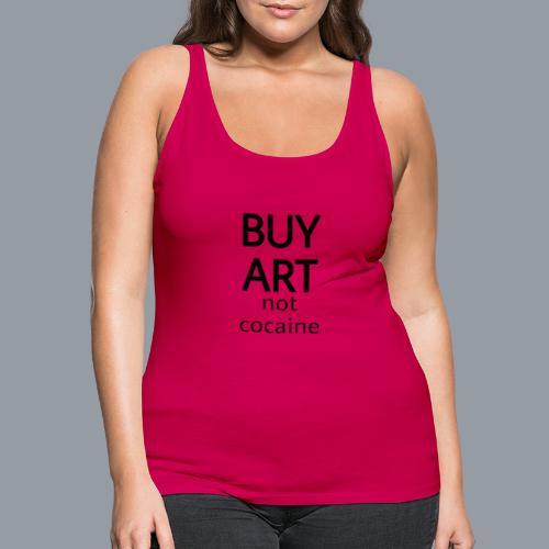 BUY ART NOT COCAINE (negro) - Camiseta de tirantes premium mujer