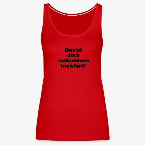 Irrelefant schwarz - Frauen Premium Tank Top