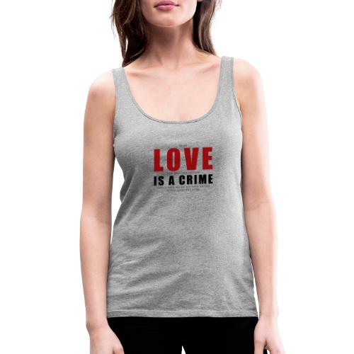 If LOVE is a CRIME - I'm a criminal - Women's Premium Tank Top