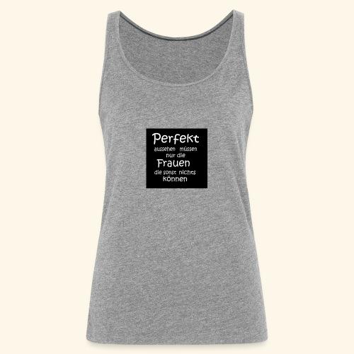 Perfekt - Frauen Premium Tank Top