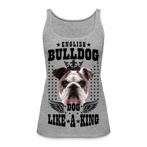 19 English Bulldog like a King Boss Bully Fun - Frauen Premium Tank Top