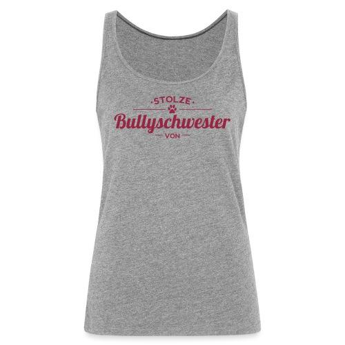Bullyschwester Wunschname - Frauen Premium Tank Top