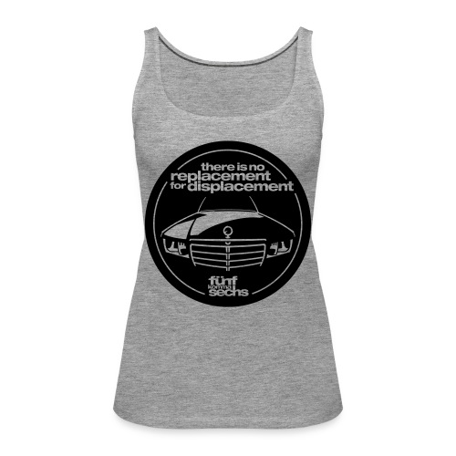 There is no replacement for displacement - Women's Premium Tank Top