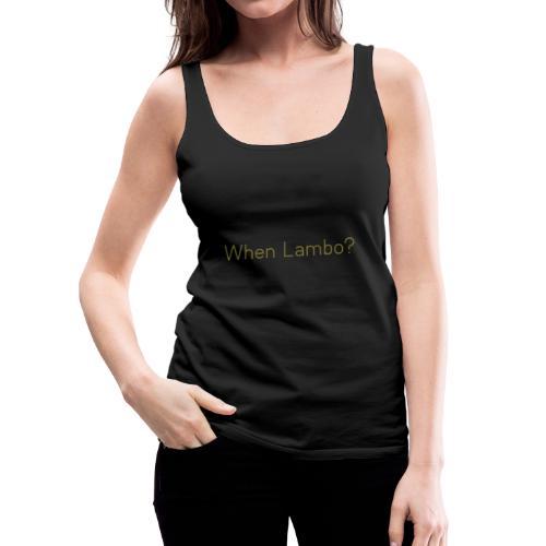 When Lambo? Design - Vrouwen Premium tank top