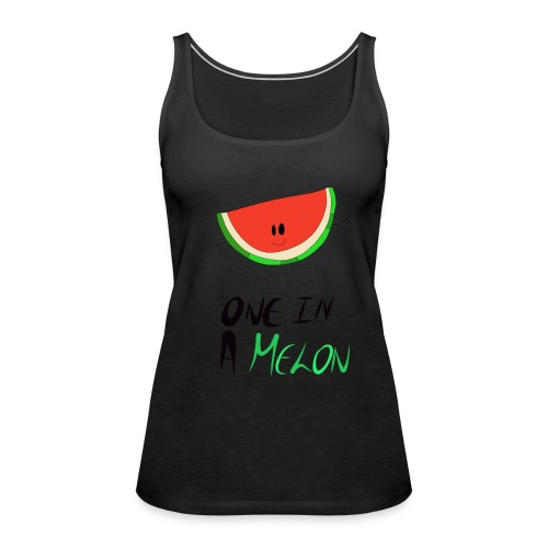 ONE IN A MELON Collection - Women's Premium Tank Top