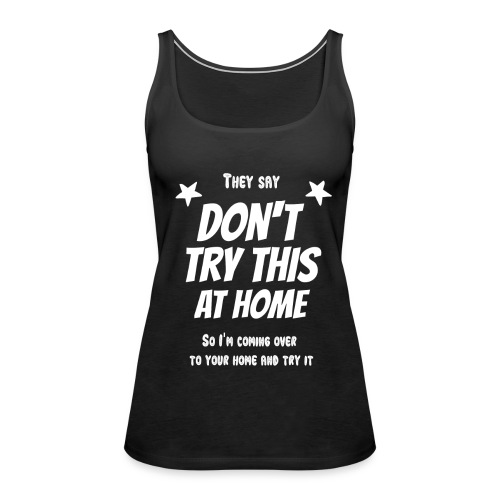 Don't try this at home - Frauen Premium Tank Top