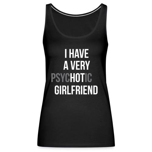 """Ich habe eine sehr """"HOT"""" Freundin - Frauen Premium Tank Top"""