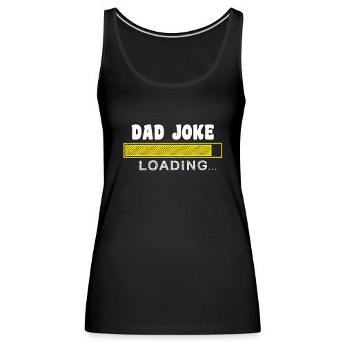 dad joke loading - Frauen Premium Tank Top