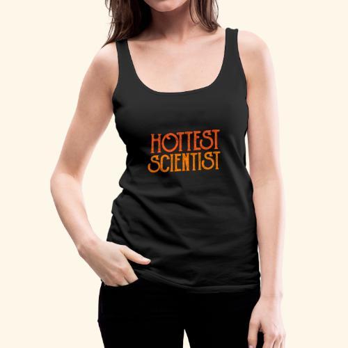 hottest SCIENTIST - Frauen Premium Tank Top