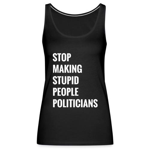 Stop making stupid people politicians - Frauen Premium Tank Top