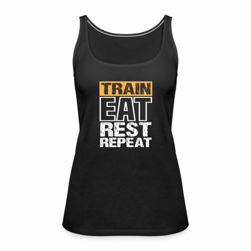 Train, Eat, Rest, Repeat - Training T-Shirt - Frauen Premium Tank Top