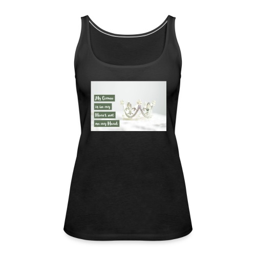 My crown is in my Heart - Frauen Premium Tank Top