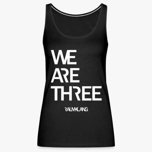 WE ARE THREE - Frauen Premium Tank Top