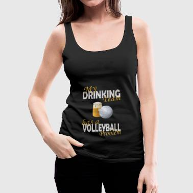 My drinking team has a volleyball problem - Women's Premium Tank Top