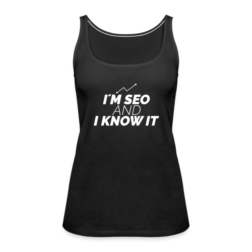 I´M SEO AND I KNOW IT - Frauen Premium Tank Top